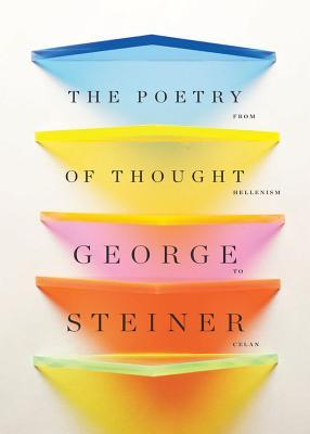 The Poetry of Thought by George Steiner