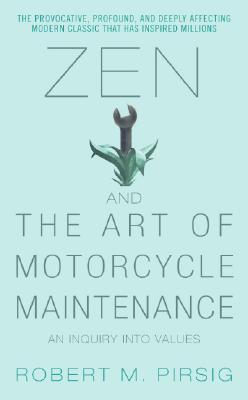Zen and the Art of Motorcycle Maintenance by Robert M. Pirsig