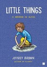 Little Things: A Memoir in Slices