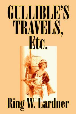 Gullible's Travels, Etc. by Ring Lardner