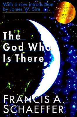 The God Who Is There by Francis August Schaeffer