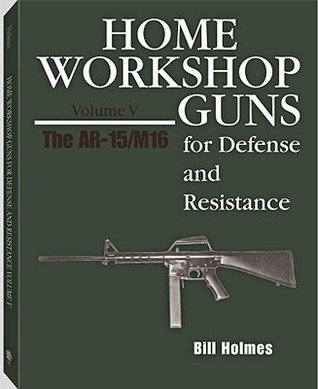 Home Workshop Guns for Defense & Resistance, Vol. V