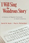 I Will Sing the Wondrous Song: A History of Baptist Hymnody in North America