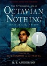 The Astonishing Life of Octavian Nothing, Traitor to the Nati... by M.T. Anderson
