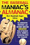 The Baseball Maniac's Almanac: Absolutely, Positively and Without Question the Greatest Book of Baseball Facts, STATS and Astonishi
