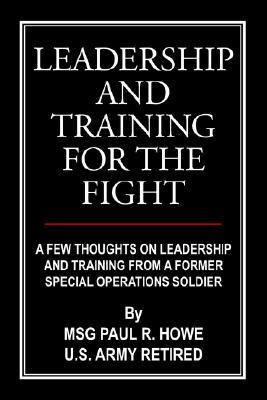 Leadership and Training for the Fight by Paul R. Howe