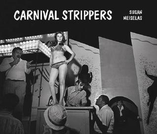 Carnival Strippers [With Audio CD] by Susan Meiselas