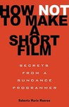 How Not to Make a Short Film: Secrets from a Sundance Programmer