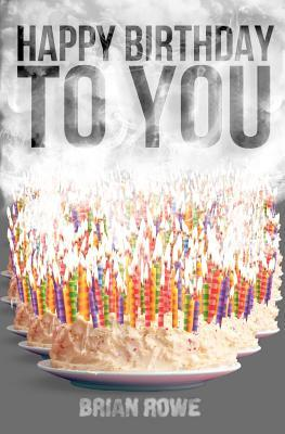 Happy Birthday to You by Brian  Rowe