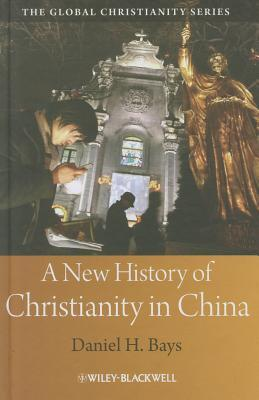 A New History of Christianity in China by Daniel H. Bays