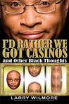 I'd Rather We Got Casinos: And Other Black Thoughts
