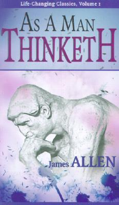 As a Man Thinketh: 1 (Life-Changing Pamphlet)