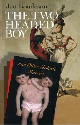 The Two-Headed Boy, and Other Medical Marvels by Jan Bondeson