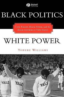 Black Politics/White Power: Civil Rights, Black Power, and the Black Panthers in New Haven