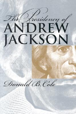 The Presidency of Andrew Jackson (American Presidency Series)