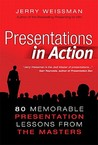 Presentations in Action: 80 Memorable Presentation Lessons from the Masters
