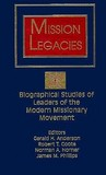 Mission Legacies: Biographical Studies of Leaders of the Modern Missionary Movement