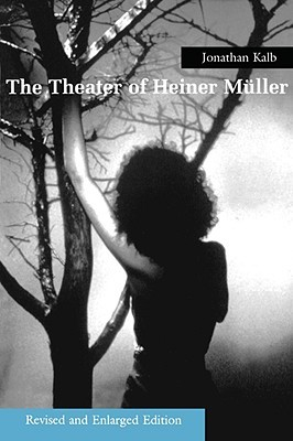 Theater of Heiner Muller by Jonathan Kalb