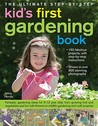 The Ultimate Step-By-Step Kids' First Gardening Book: Fantastic Gardening Ideas for 5-12 Year Olds, from Growing Fruit and Vegetables and Fun with Flowers to Wildlife Gardening and Craft Projects