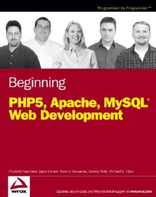 Beginning PHP5, Apache, and MySQL Web Development by Elizabeth Naramore