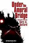 Under the Amoral Bridge (The Bridge Chronicles, #1)