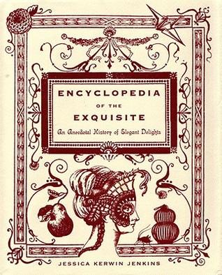Encyclopedia of the Exquisite by Jessica Kerwin Jenkins