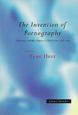 The Invention of Pornography, 1500-1800 by Lynn Hunt