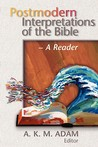 Postmodern Interpretations of the Bible: A Reader