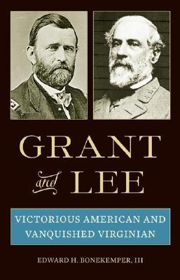 Grant and Lee by Edward H. Bonekemper III