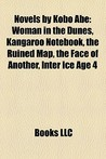 Novels by Kobo Abe: Woman in the Dunes, Kangaroo Notebook, the Ruined Map, the Face of Another, Inter Ice Age 4