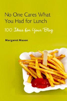 No One Cares What You Had for Lunch by Margaret Mason