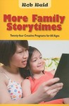 More Family Storytimes: Twenty-Four Creative Programs for All Ages