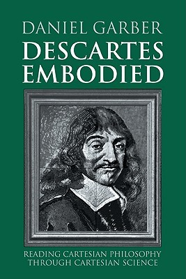 Descartes Embodied by Daniel Garber