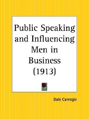 Public Speaking and Influencing Men in Business by Dale Carnegie