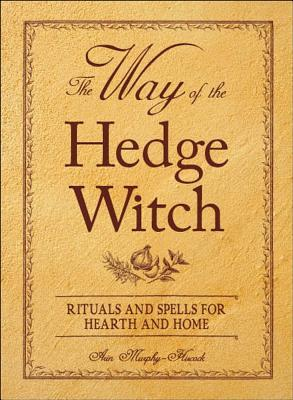 The Way of the Hedge Witch by Arin Murphy-Hiscock