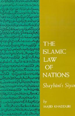 The Islamic Law of Nations: Shaybani's <I> Siyar</I>