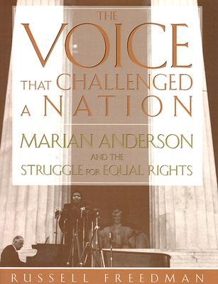 The Voice That Challenged a Nation by Russell Freedman