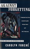 Against Forgetting by Carolyn Forché
