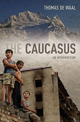 The Caucasus by Thomas de Waal