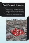 Fast-Forward Urbanism: Rethinking Architecture's Engagement with the City