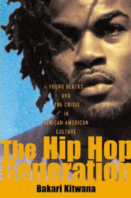 The Hip-Hop Generation by Bakari Kitwana