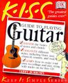 Kiss Guide to Playing the Guitar (Keep It Simple)