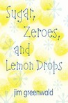 Sugar, Zeroes, and Lemon Drops