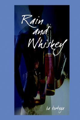 Rain and Whiskey by B.A. Tortuga