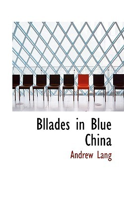 Ballads In Blue China by Andrew Lang