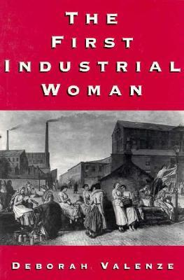 The First Industrial Woman by Deborah Valenze