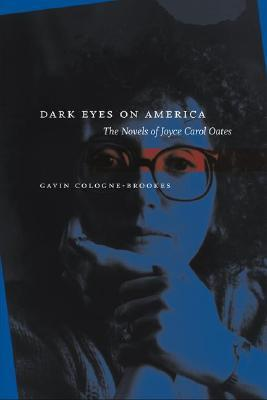 Dark Eyes on America: The Novels of Joyce Carol Oates