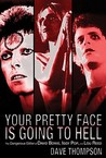 Your Pretty Face Is Going to Hell The Dangerous Glitter of David Bowie, Iggy Pop, and Lou Reed