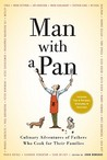 Man with a Pan: Culinary Adventures of Fathers Who Cook for Their Families