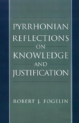 Pyrrhonian Reflections on Knowledge and Justification